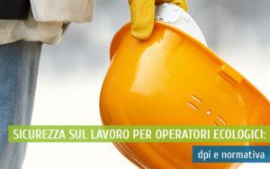 Sicurezza sul lavoro per operatori ecologici