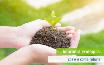 Impronta ecologica: cos'è e come ridurla