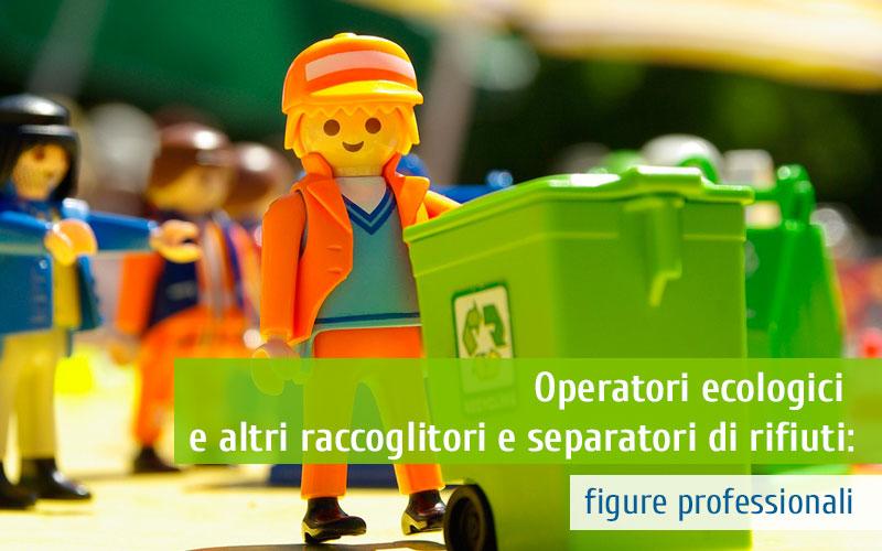 Operatori ecologici e altri raccoglitori e separatori di rifiuti: figure professionali