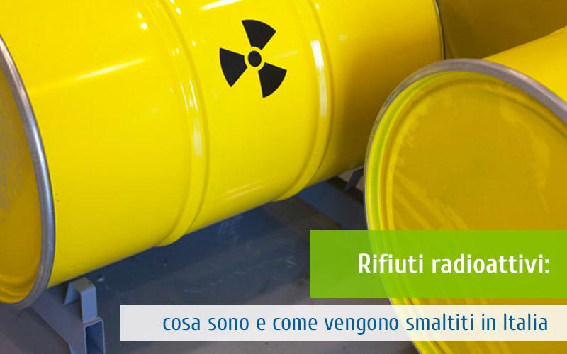 Rifiuti radioattivi: cosa sono e come vengono smaltiti in Italia