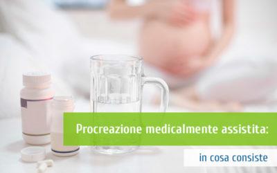 Procreazione medicalmente assistita: in cosa consiste