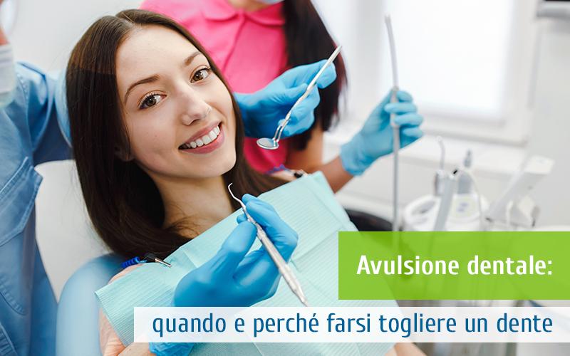 Avulsione dentale: quando e perché farsi togliere un dente